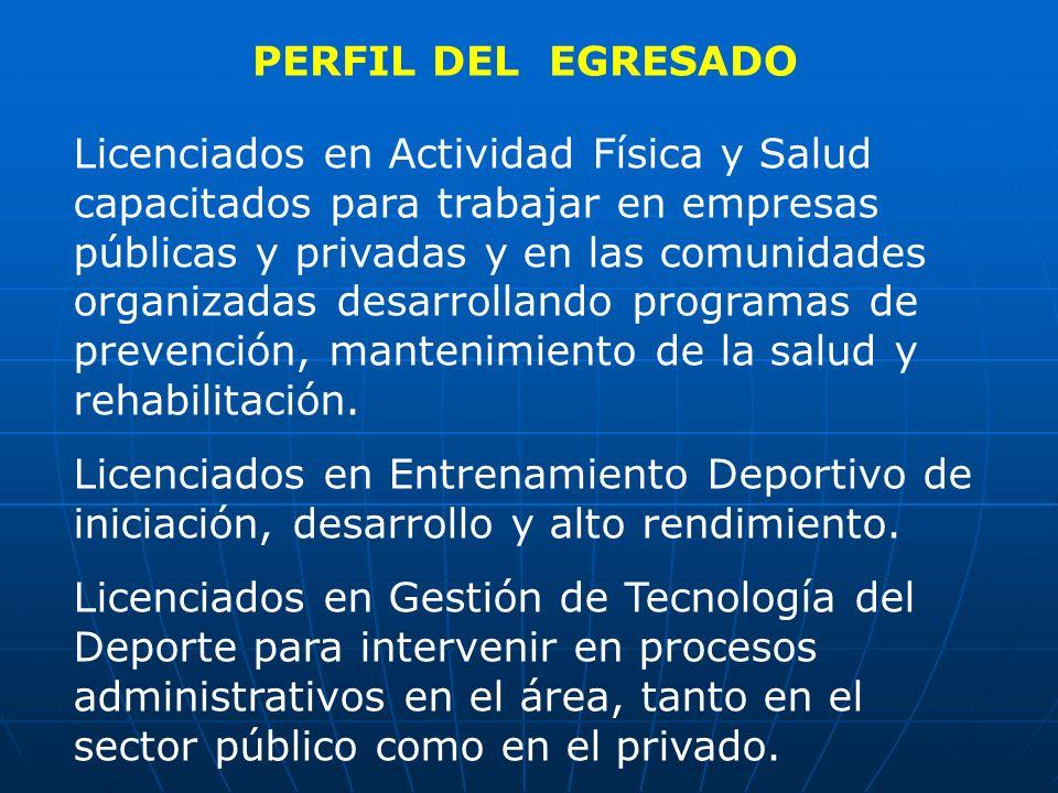 PERFIL DEL EGRESADO Licenciados en Actividad Física y Salud capacitados para trabajar en empresas públicas y privadas y en las comunidades organizadas
