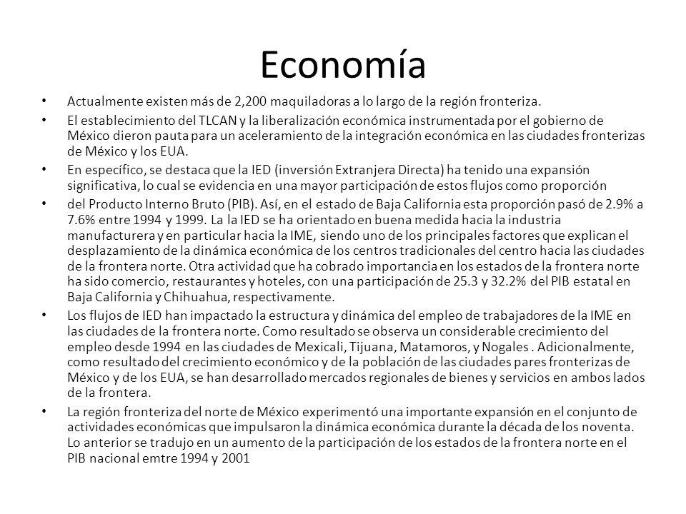 Economía Actualmente existen más de 2,200 maquiladoras a lo largo de la región fronteriza. El establecimiento del TLCAN y la liberalización económica
