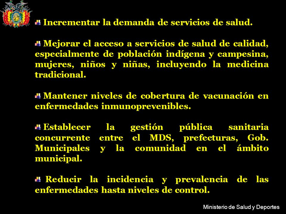 Ministerio de Salud y Deportes Incrementar la demanda de servicios de salud. Mejorar el acceso a servicios de salud de calidad, especialmente de pobla