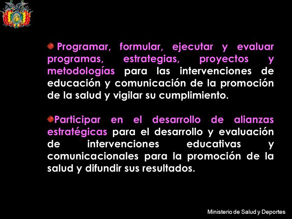Ministerio de Salud y Deportes Programar, formular, ejecutar y evaluar programas, estrategias, proyectos y metodologías para las intervenciones de edu