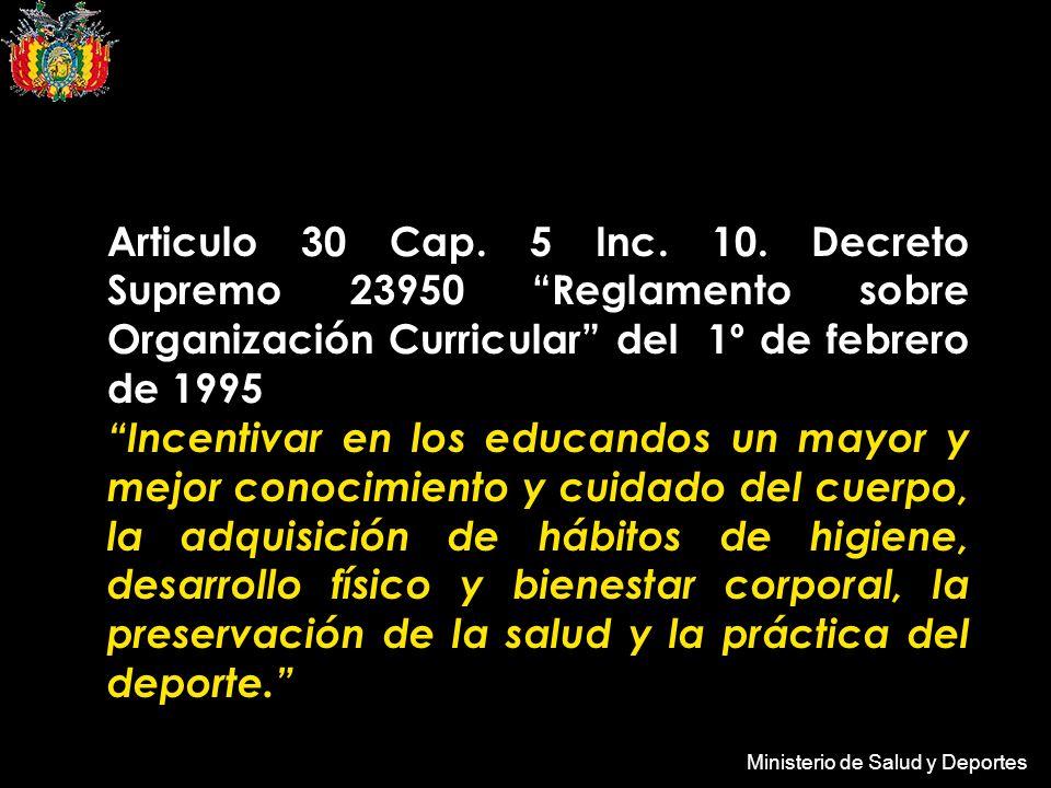 Ministerio de Salud y Deportes Articulo 30 Cap. 5 Inc. 10. Decreto Supremo 23950 Reglamento sobre Organización Curricular del 1º de febrero de 1995 In