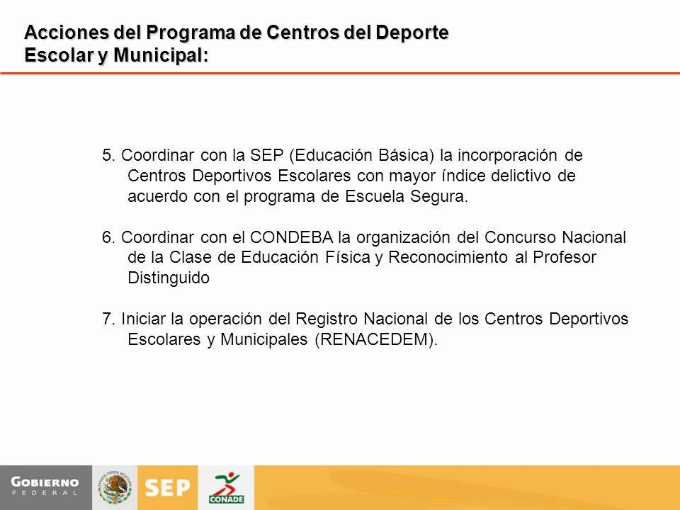 5. Coordinar con la SEP (Educación Básica) la incorporación de Centros Deportivos Escolares con mayor índice delictivo de acuerdo con el programa de E