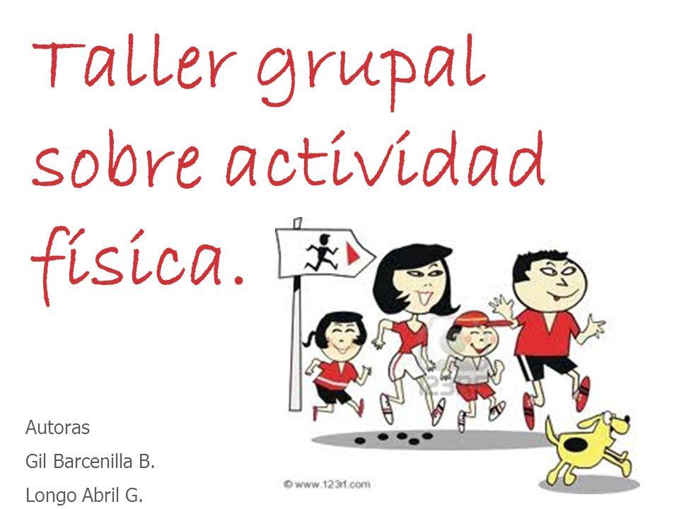 Taller grupal sobre actividad física. Autoras Gil Barcenilla B. Longo Abril G.
