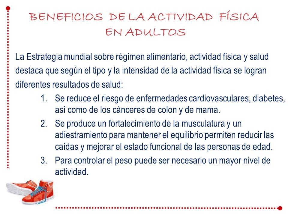 La Estrategia mundial sobre régimen alimentario, actividad física y salud destaca que según el tipo y la intensidad de la actividad física se logran d