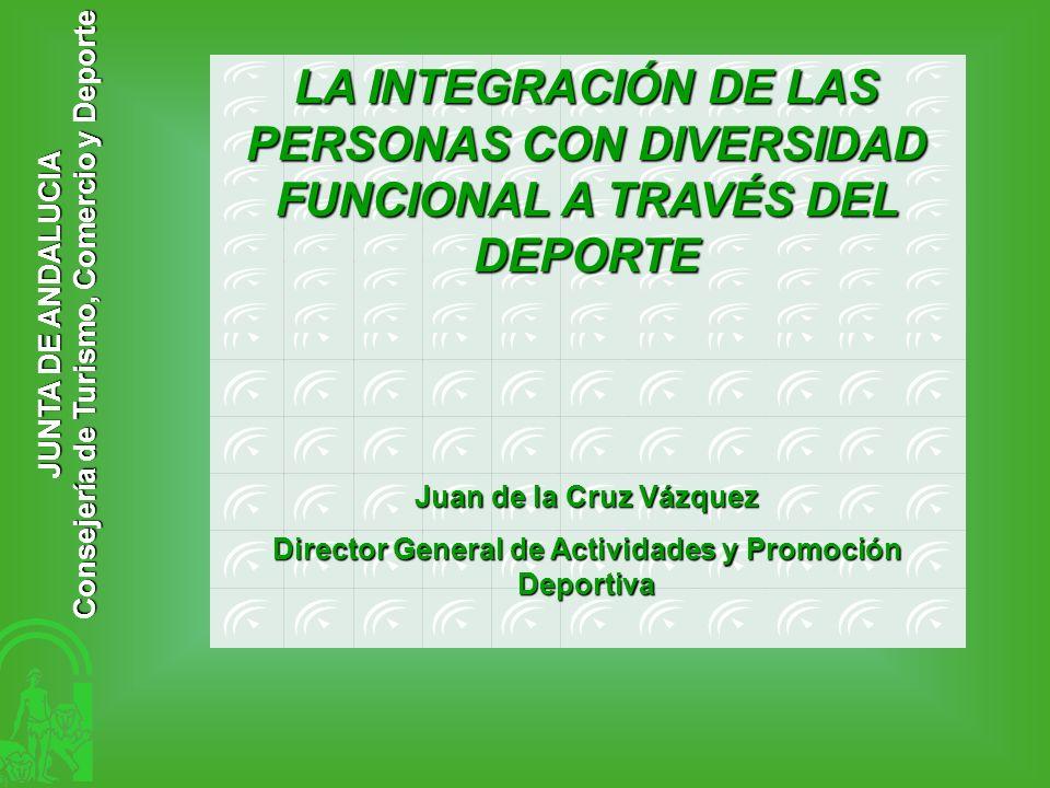 JUNTA DE ANDALUCIA Consejería de Turismo, Comercio y Deporte Juan de la Cruz Vázquez Director General de Actividades y Promoción Deportiva LA INTEGRAC
