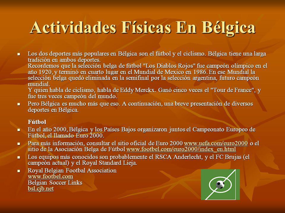 Actividades Físicas En Bélgica Los dos deportes más populares en Bélgica son el fútbol y el ciclismo. Bélgica tiene una larga tradición en ambos depor