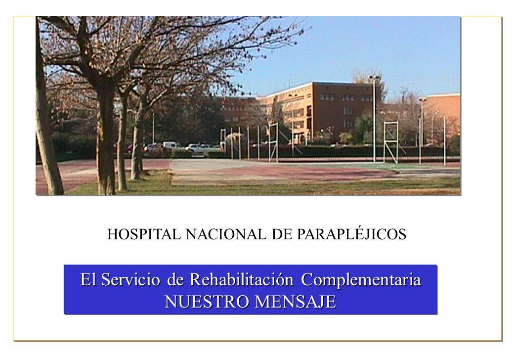 HOSPITAL NACIONAL DE PARAPLÉJICOS El Servicio de Rehabilitación Complementaria NUESTRO MENSAJE