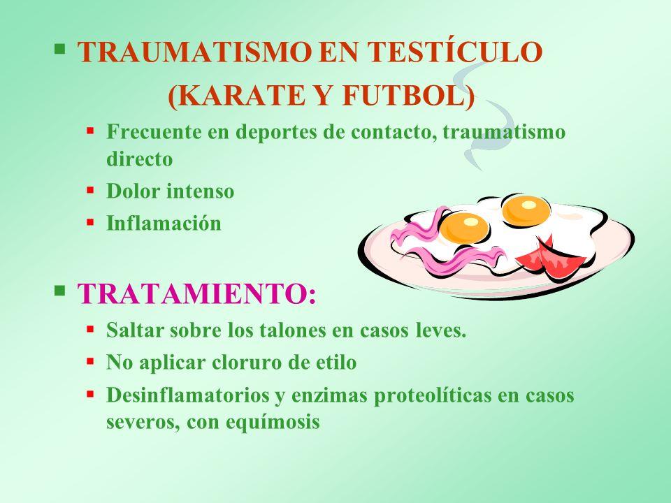 TRAUMATISMO EN TESTÍCULO (KARATE Y FUTBOL) Frecuente en deportes de contacto, traumatismo directo Dolor intenso Inflamación TRATAMIENTO: Saltar sobre