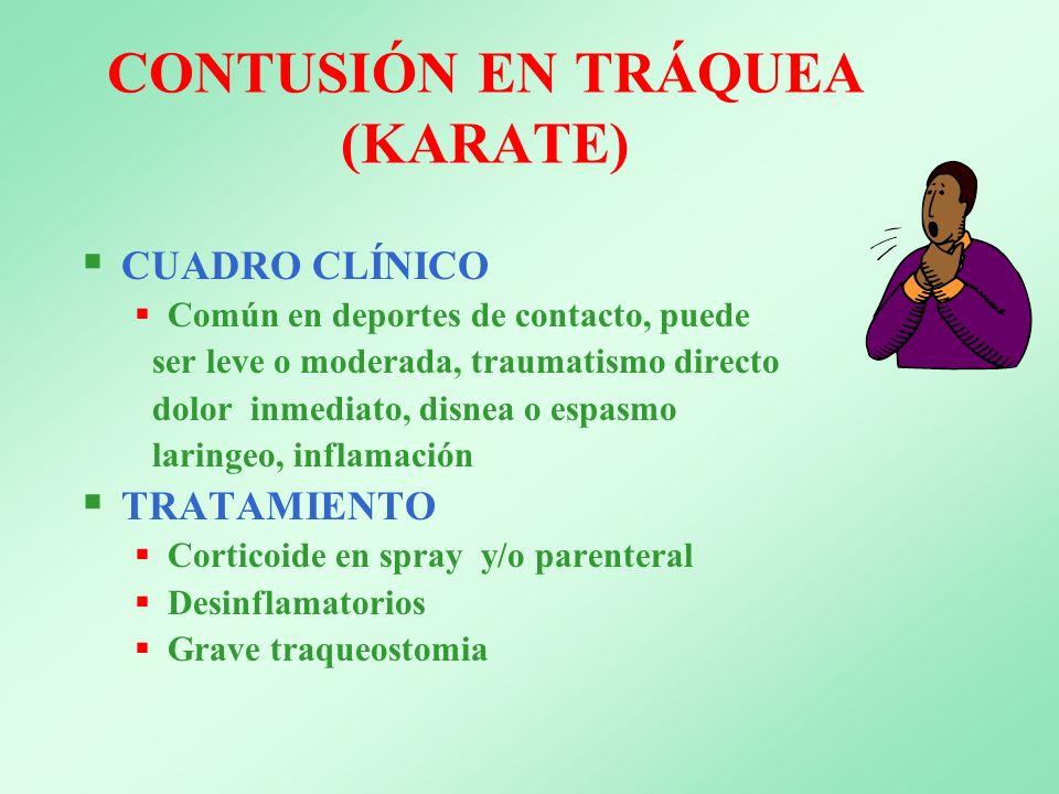 CONTUSIÓN EN TRÁQUEA (KARATE) CUADRO CLÍNICO Común en deportes de contacto, puede ser leve o moderada, traumatismo directo dolor inmediato, disnea o e