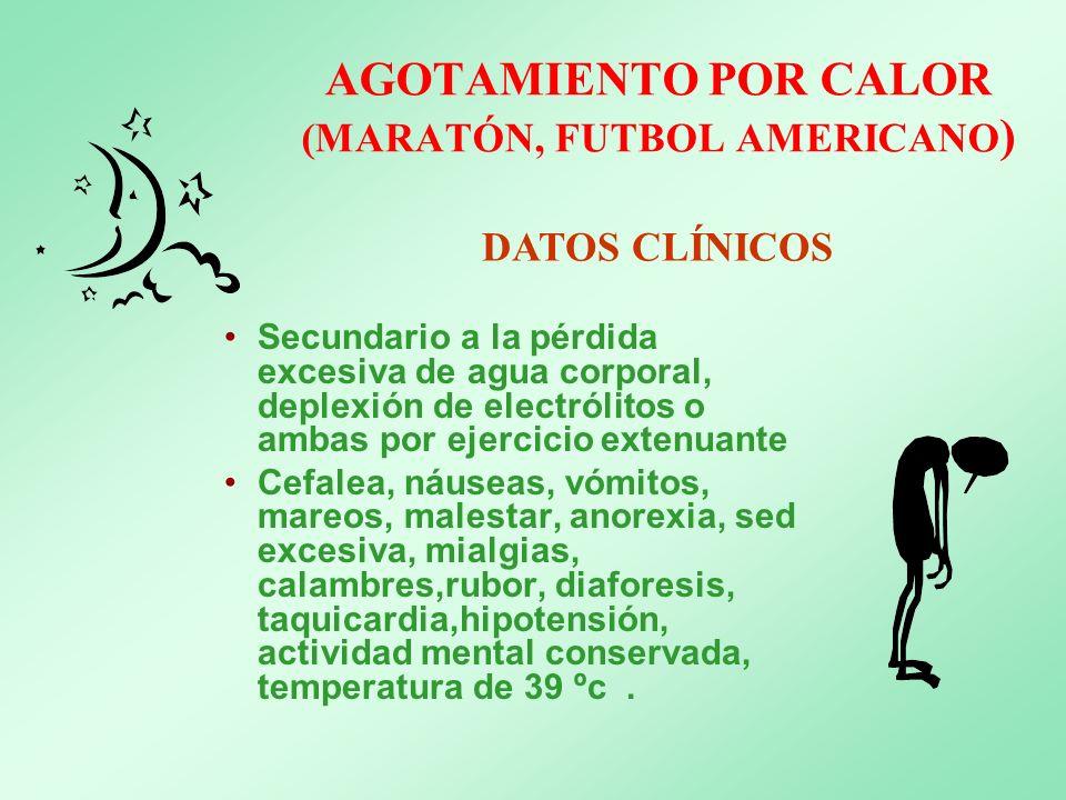 AGOTAMIENTO POR CALOR (MARATÓN, FUTBOL AMERICANO ) Secundario a la pérdida excesiva de agua corporal, deplexión de electrólitos o ambas por ejercicio