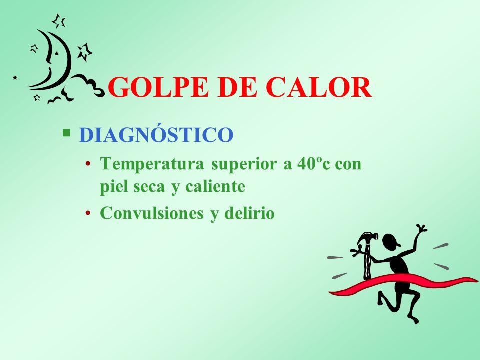 DIAGNÓSTICO Temperatura superior a 40ºc con piel seca y caliente Convulsiones y delirio