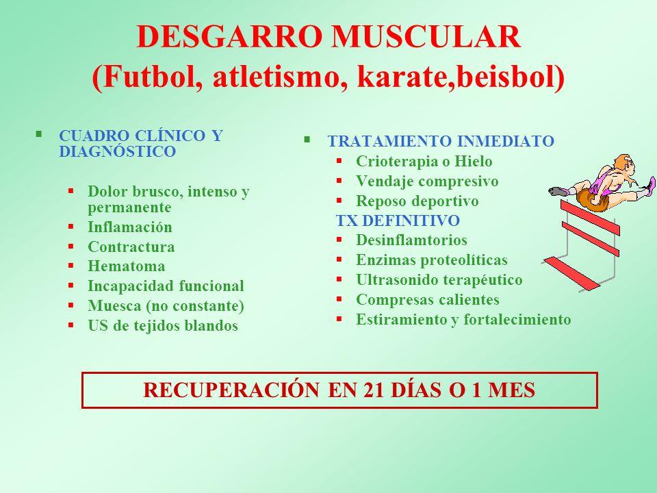 DESGARRO MUSCULAR (Futbol, atletismo, karate,beisbol) CUADRO CLÍNICO Y DIAGNÓSTICO Dolor brusco, intenso y permanente Inflamación Contractura Hematoma