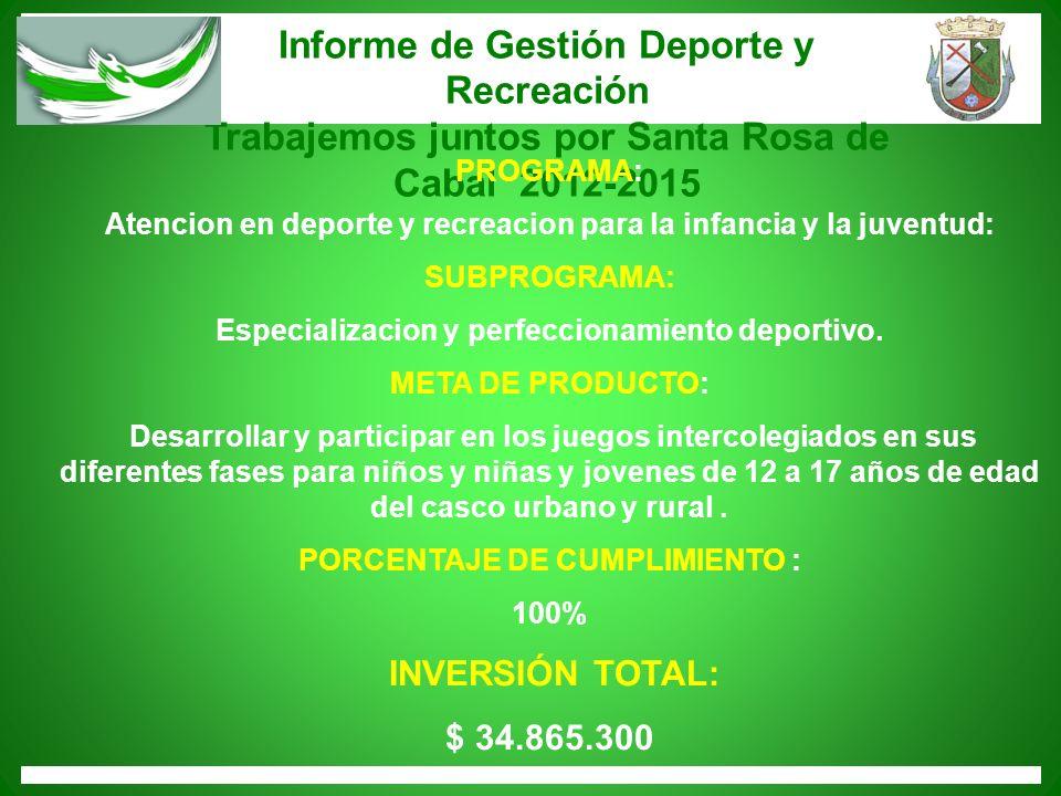 Informe de Gestión Deporte y Recreación Trabajemos juntos por Santa Rosa de Cabal 2012-2015 PROGRAMA: Atencion en deporte y recreacion para la infanci