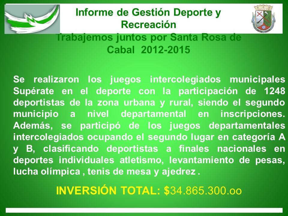 Informe de Gestión Deporte y Recreación Trabajemos juntos por Santa Rosa de Cabal 2012-2015 Se realizaron los juegos intercolegiados municipales Supér