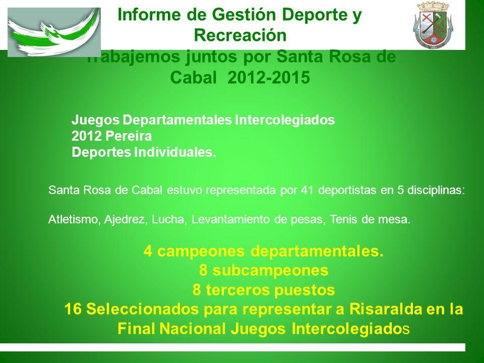 Informe de Gestión Deporte y Recreación Trabajemos juntos por Santa Rosa de Cabal 2012-2015 Santa Rosa de Cabal estuvo representada por 41 deportistas