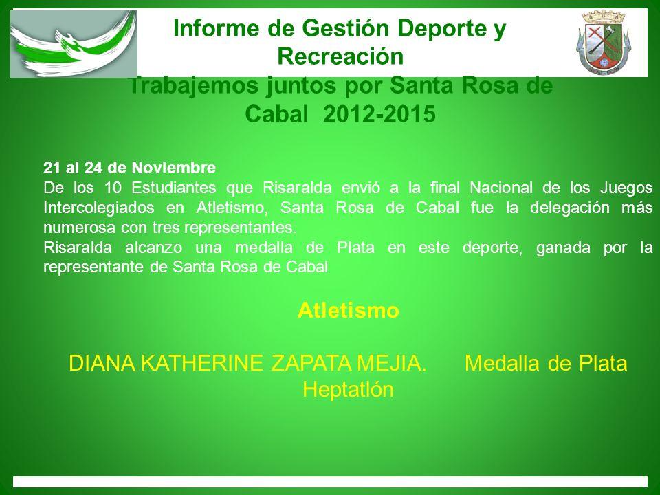 Informe de Gestión Deporte y Recreación Trabajemos juntos por Santa Rosa de Cabal 2012-2015 21 al 24 de Noviembre De los 10 Estudiantes que Risaralda