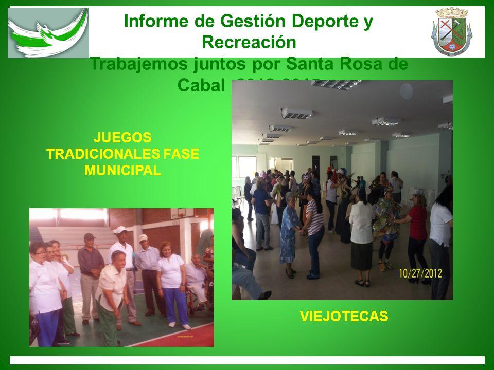 Informe de Gestión Deporte y Recreación Trabajemos juntos por Santa Rosa de Cabal 2012-2015 JUEGOS TRADICIONALES FASE MUNICIPAL VIEJOTECAS