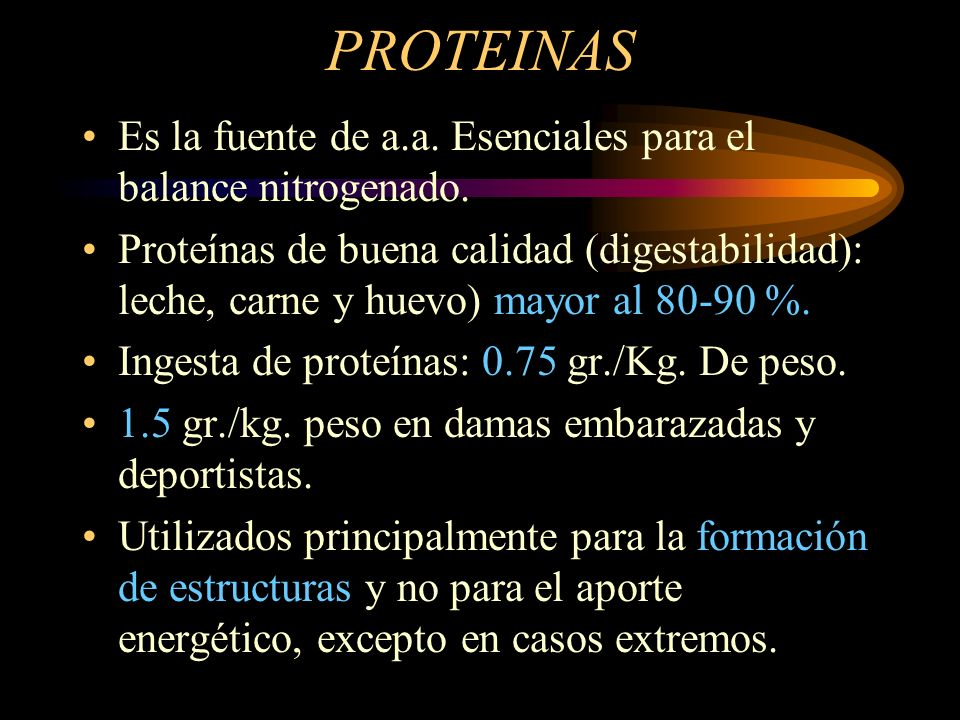PROTEINAS Es la fuente de a.a. Esenciales para el balance nitrogenado. Proteínas de buena calidad (digestabilidad): leche, carne y huevo) mayor al 80-