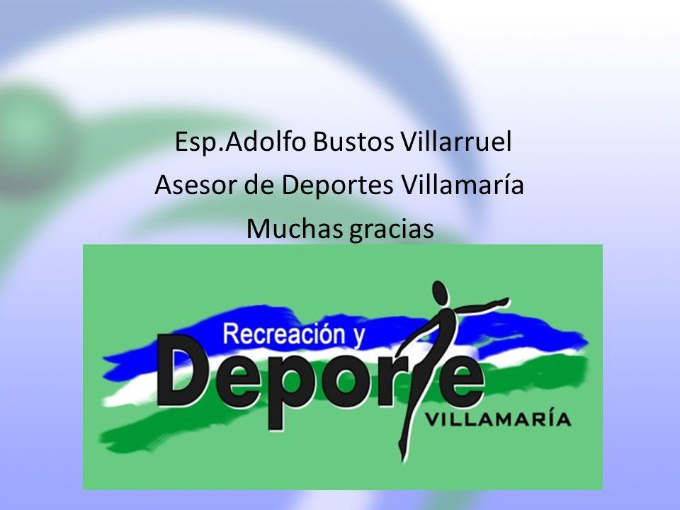 Esp.Adolfo Bustos Villarruel Asesor de Deportes Villamaría Muchas gracias