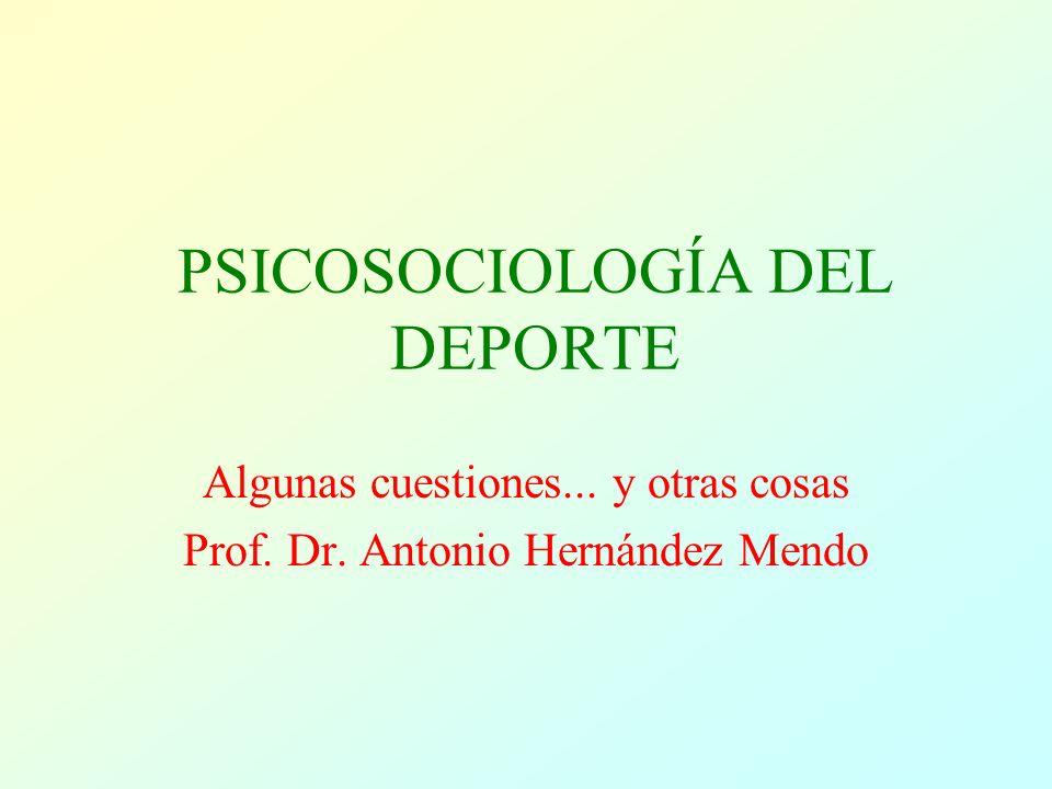 PSICOSOCIOLOGÍA DEL DEPORTE Algunas cuestiones... y otras cosas Prof. Dr. Antonio Hernández Mendo