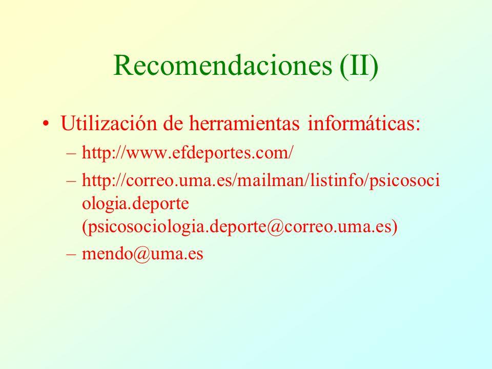 Recomendaciones (II) Utilización de herramientas informáticas: –http://www.efdeportes.com/ –http://correo.uma.es/mailman/listinfo/psicosoci ologia.deporte (psicosociologia.deporte@correo.uma.es) –mendo@uma.es
