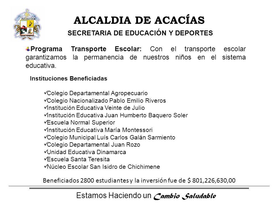 Estamos Haciendo un Cambio Saludable ALCALDIA DE ACACÍAS SECRETARIA DE EDUCACIÓN Y DEPORTES Programa Transporte Escolar: Con el transporte escolar garantizamos la permanencia de nuestros niños en el sistema educativa.