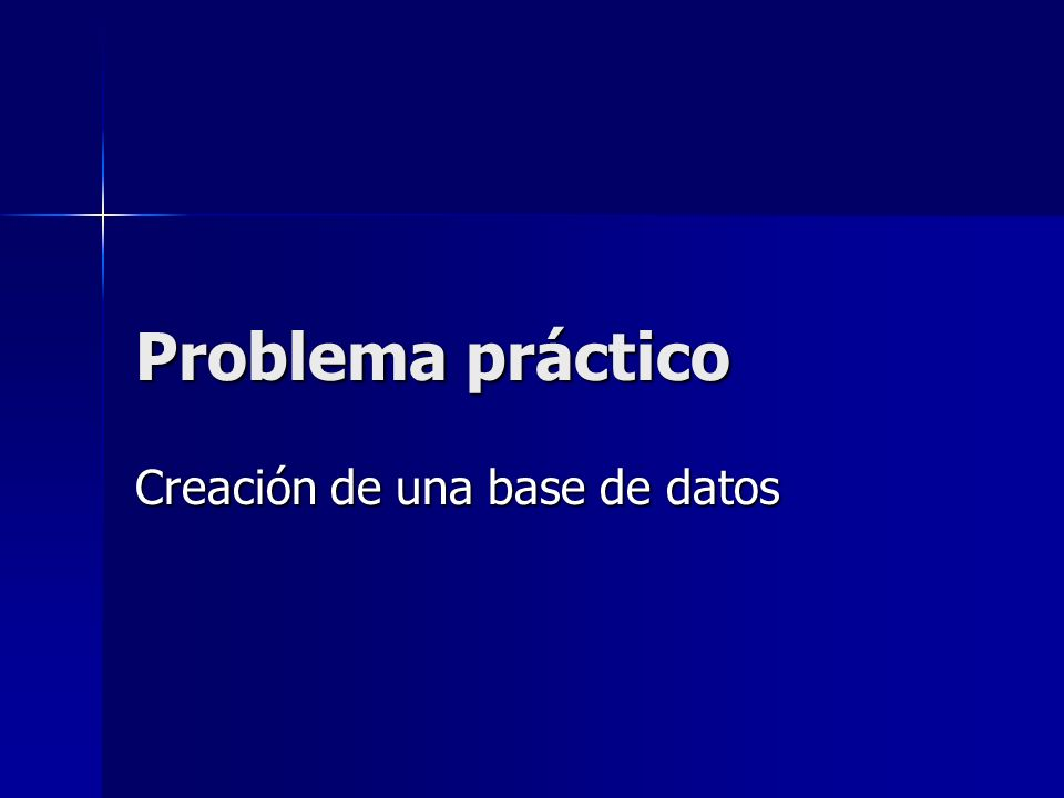 Problema práctico Creación de una base de datos