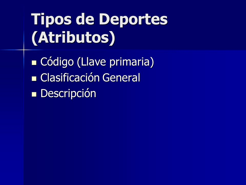 Tipos de Deportes (Atributos) Código (Llave primaria) Código (Llave primaria) Clasificación General Clasificación General Descripción Descripción