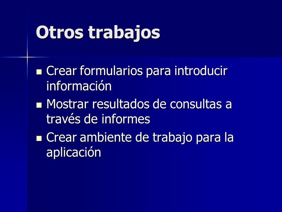Otros trabajos Crear formularios para introducir información Crear formularios para introducir información Mostrar resultados de consultas a través de