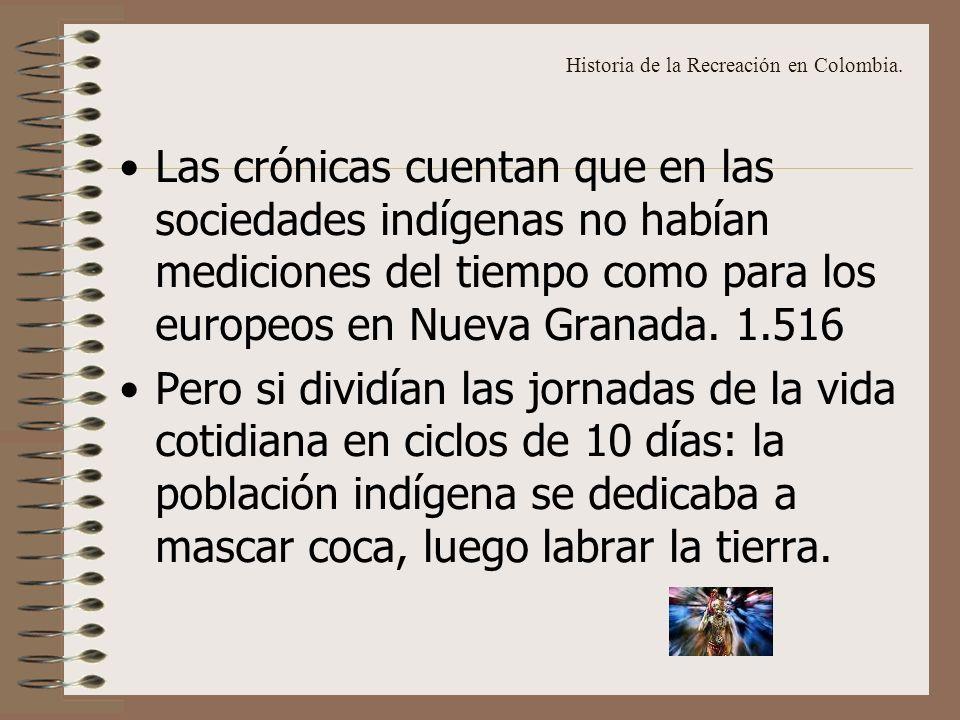 Las crónicas cuentan que en las sociedades indígenas no habían mediciones del tiempo como para los europeos en Nueva Granada.