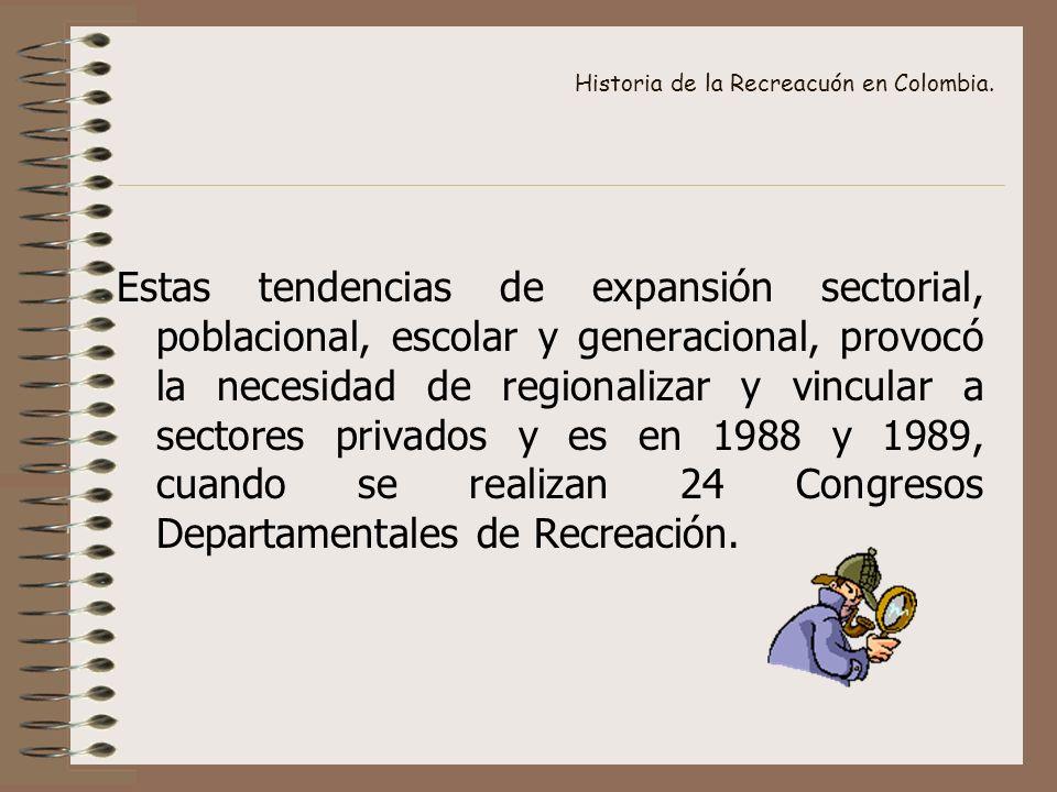 Historia de la Recreacuón en Colombia. Estas tendencias de expansión sectorial, poblacional, escolar y generacional, provocó la necesidad de regionali