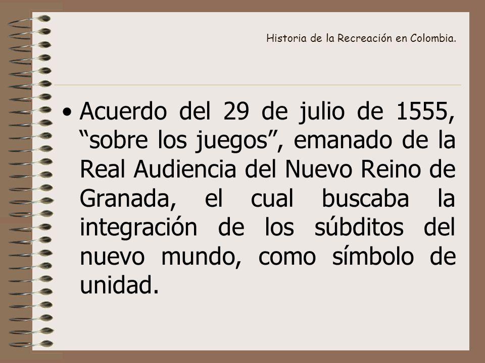 Acuerdo del 29 de julio de 1555, sobre los juegos, emanado de la Real Audiencia del Nuevo Reino de Granada, el cual buscaba la integración de los súbditos del nuevo mundo, como símbolo de unidad.