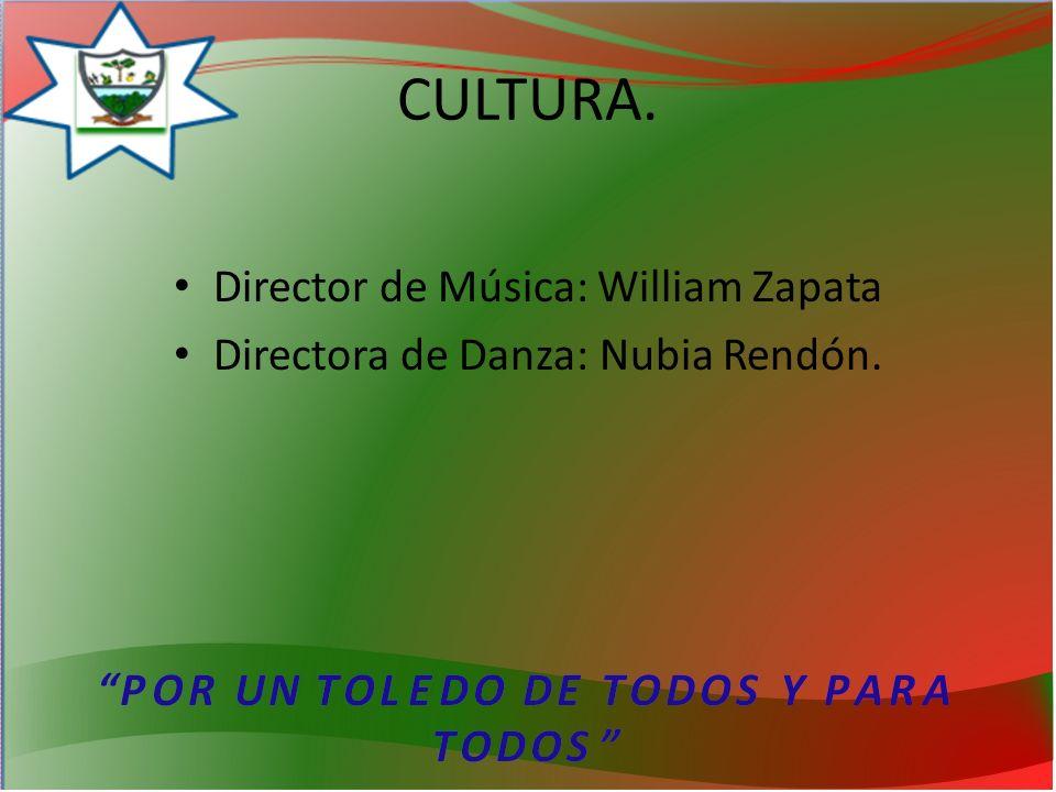 CULTURA. Director de Música: William Zapata Directora de Danza: Nubia Rendón.