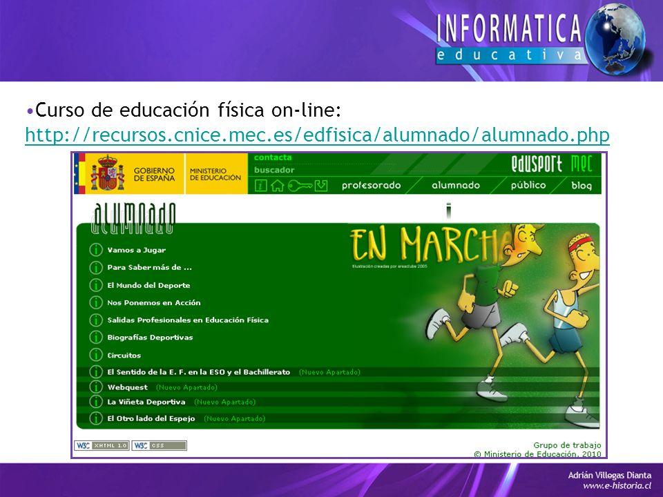 Curso de educación física on-line: http://recursos.cnice.mec.es/edfisica/alumnado/alumnado.php