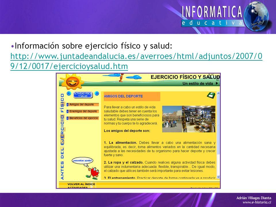 Información sobre ejercicio físico y salud: http://www.juntadeandalucia.es/averroes/html/adjuntos/2007/0 9/12/0017/ejercicioysalud.htm