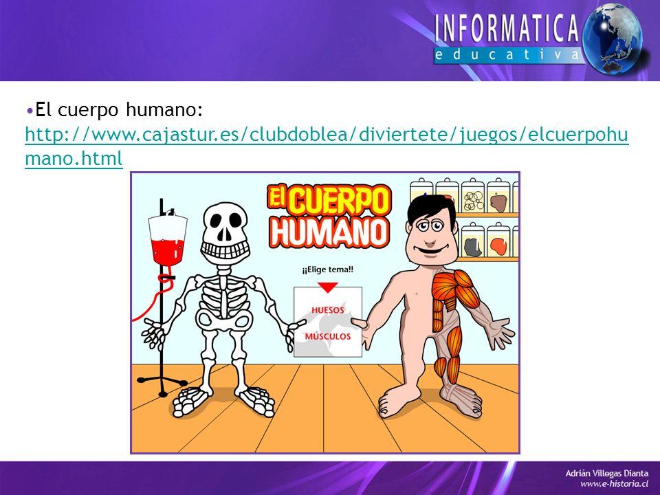 El cuerpo humano: http://www.cajastur.es/clubdoblea/diviertete/juegos/elcuerpohu mano.html