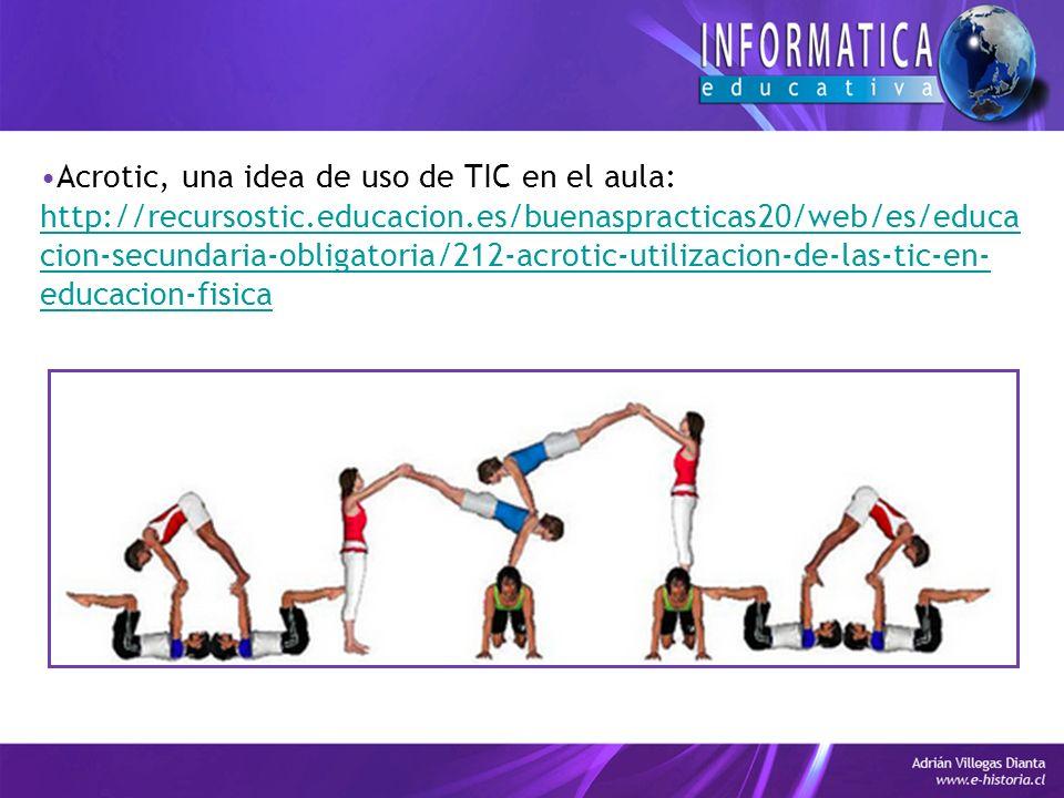 Acrotic, una idea de uso de TIC en el aula: http://recursostic.educacion.es/buenaspracticas20/web/es/educa cion-secundaria-obligatoria/212-acrotic-utilizacion-de-las-tic-en- educacion-fisica