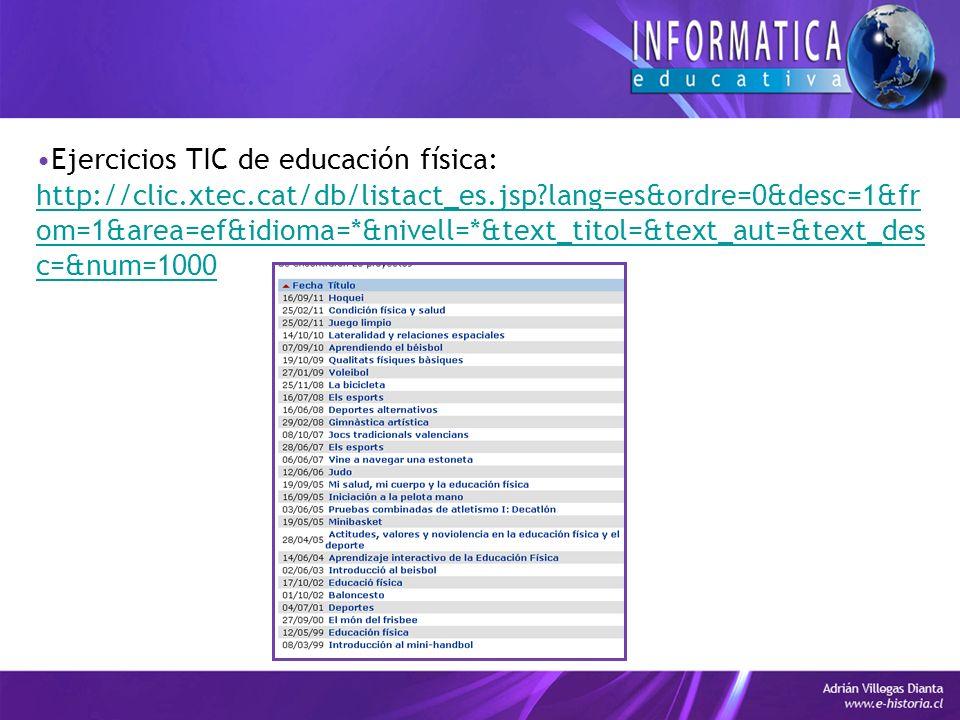 Ejercicios TIC de educación física: http://clic.xtec.cat/db/listact_es.jsp?lang=es&ordre=0&desc=1&fr om=1&area=ef&idioma=*&nivell=*&text_titol=&text_a
