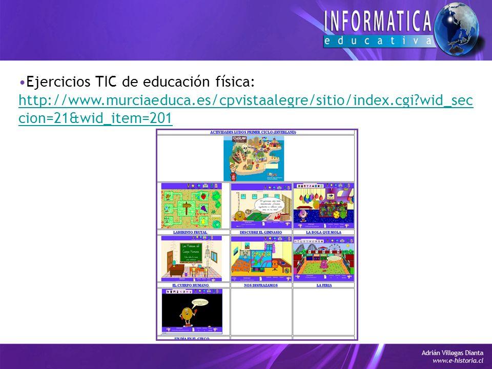 Ejercicios TIC de educación física: http://enmarchaconlastic.educarex.es/category/recursos/educaci on-fisica/