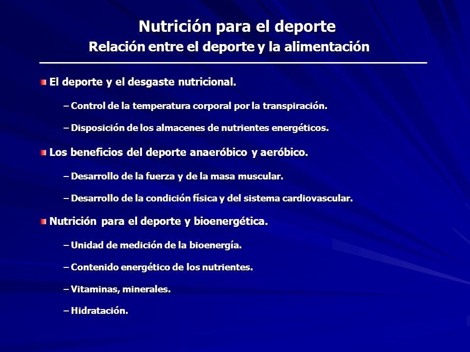 Nutrición para el deporte El deporte y el desgaste nutricional Ejercicio Consumo de energía y nutrientes Producción de calor Transpiración: Pérdida de agua y sales minerales.