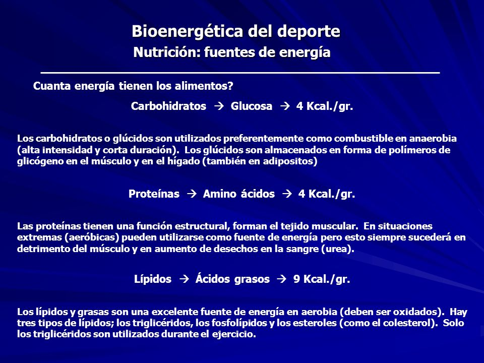 Bioenergética del deporte Nutrición: fuentes de energía Cuanta energía tienen los alimentos? Carbohidratos Glucosa 4 Kcal./gr. Los carbohidratos o glú