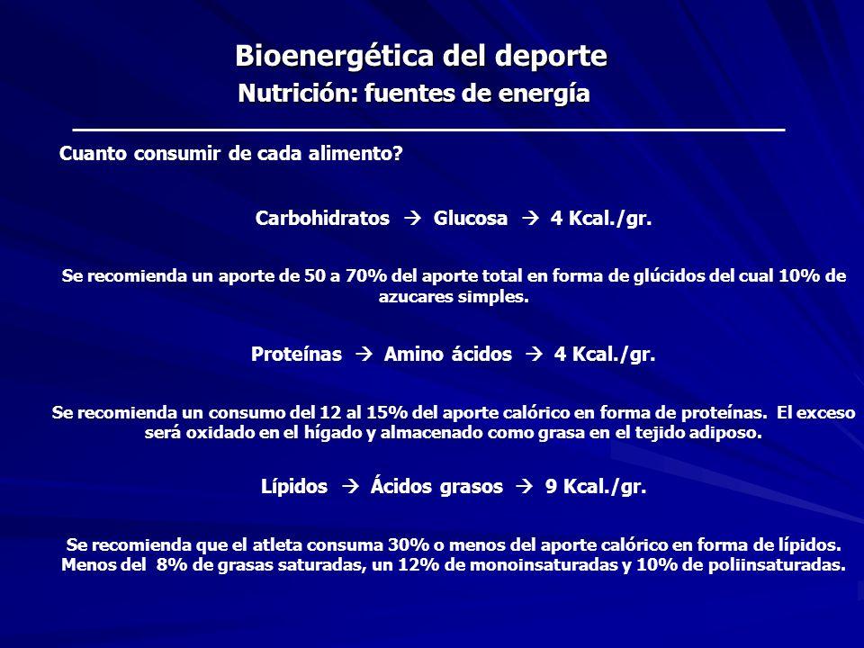 Bioenergética del deporte Nutrición: fuentes de energía Cuanto consumir de cada alimento? Carbohidratos Glucosa 4 Kcal./gr. Se recomienda un aporte de