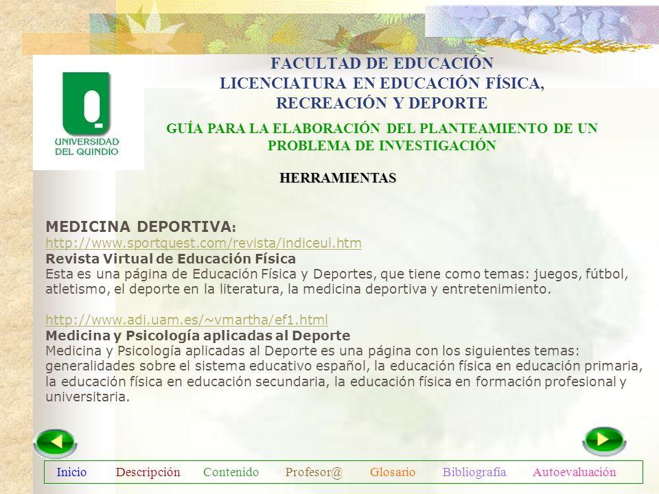 Inicio Descripción Contenido Profesor@ Glosario Bibliografía Autoevaluación FACULTAD DE EDUCACIÓN LICENCIATURA EN EDUCACIÓN FÍSICA, RECREACIÓN Y DEPOR