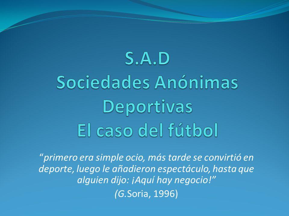 ÍNDICE Incidencia del fútbol en la economía Acercamiento futbolístico a mercados financieros ¿Qué es una S.A.D.