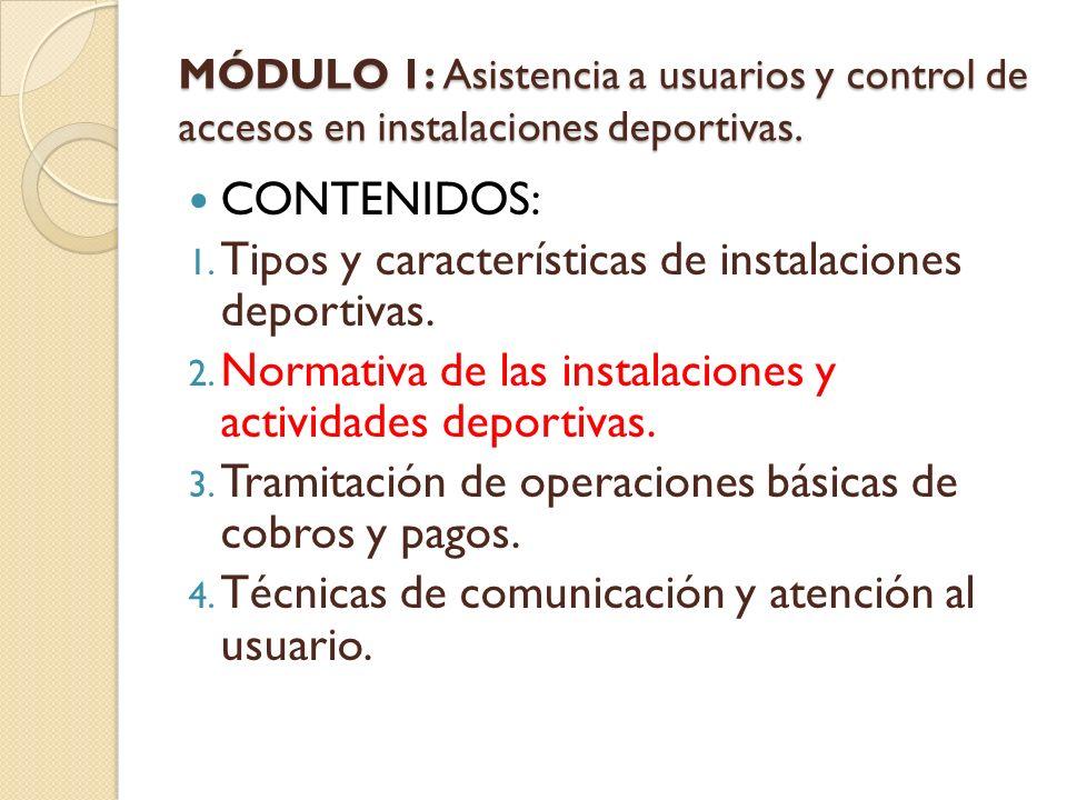 MÓDULO 1: Asistencia a usuarios y control de accesos en instalaciones deportivas. CONTENIDOS: 1. Tipos y características de instalaciones deportivas.