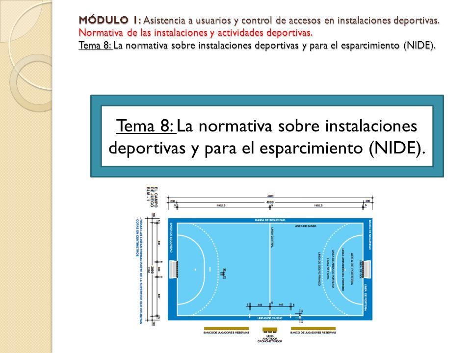 MÓDULO 1: Asistencia a usuarios y control de accesos en instalaciones deportivas. Normativa de las instalaciones y actividades deportivas. Tema 8: La