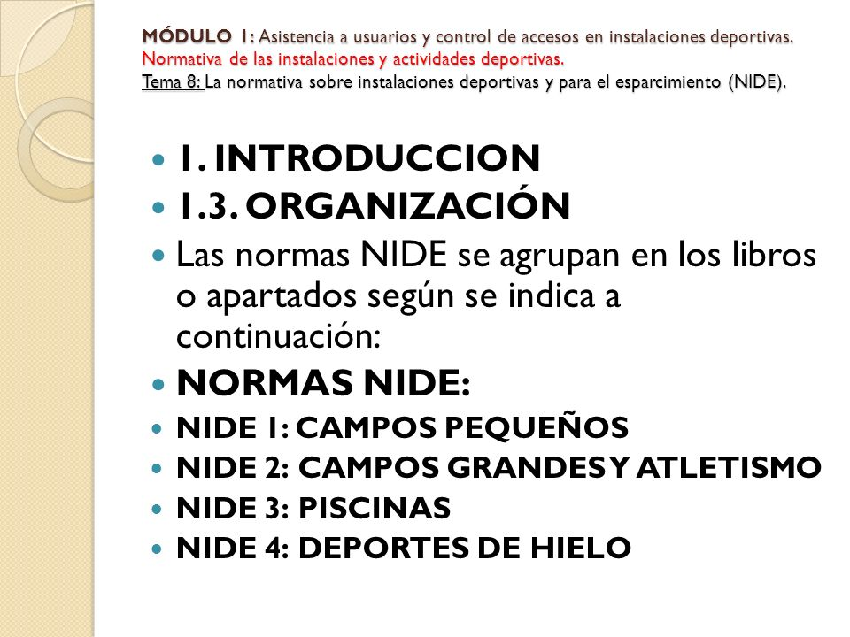 1. INTRODUCCION 1.3. ORGANIZACIÓN Las normas NIDE se agrupan en los libros o apartados según se indica a continuación: NORMAS NIDE: NIDE 1: CAMPOS PEQ