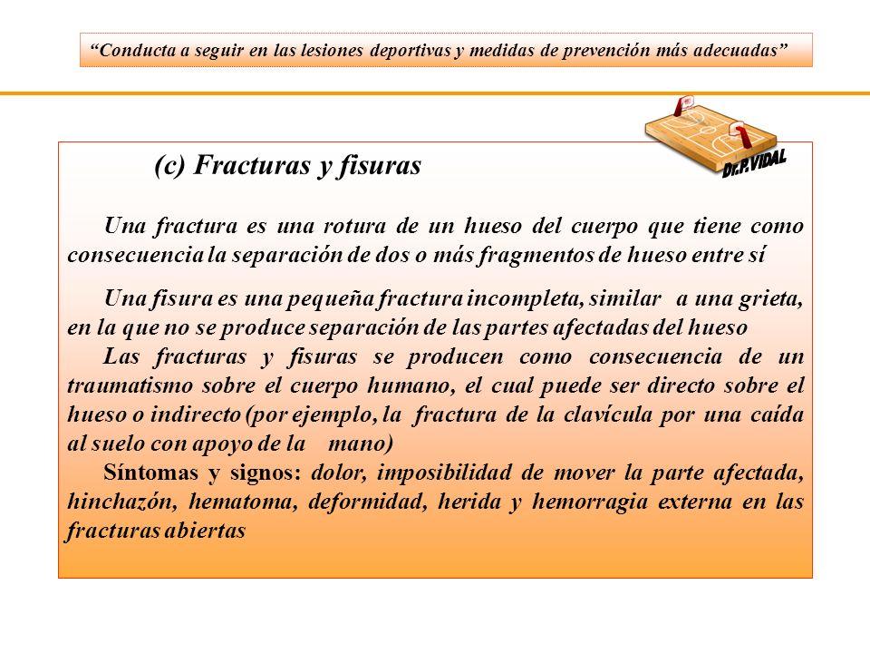 (c) Fracturas y fisuras Una fractura es una rotura de un hueso del cuerpo que tiene como consecuencia la separación de dos o más fragmentos de hueso e