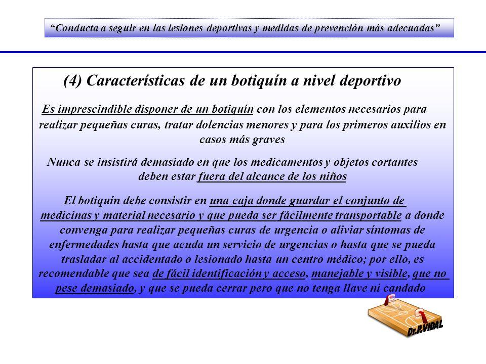 (4) Características de un botiquín a nivel deportivo Es imprescindible disponer de un botiquín con los elementos necesarios para realizar pequeñas cur