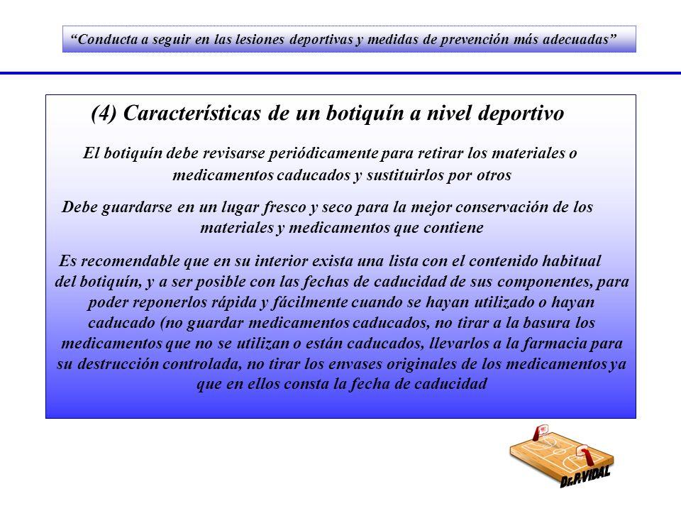 (4) Características de un botiquín a nivel deportivo El botiquín debe revisarse periódicamente para retirar los materiales o medicamentos caducados y